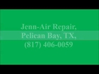 Jenn-Air Repair, Pelican Bay, TX, (817) 406-0059